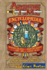 The Adventure Time Encyclopædia: Inhabitants, Lore, Spells, and Ancient Crypt Warnings of the Land of Ooo Circa 19.56 B.G.E. - 501 A.G.E.